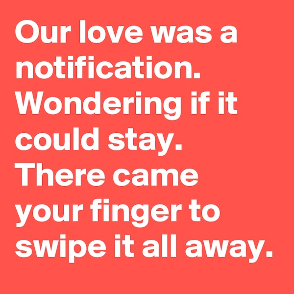 Our love was a notification Wondering if it could stay